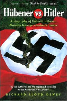 Hubener vs. Hitler: A Biography of Helmuth Hubener, Mormon Teenage Resistance Leader