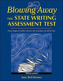 Blowing Away the State Writing Assessment Test : Four Steps to Better Scores for Teachers of All Levels