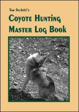 Tom Bechdel's Coyote Hunting Master Log Book