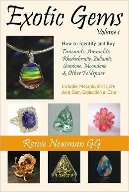 Exotic Gems, Volume 1: How to Identify and Buy Tanzanite, Ammolite, Rhodochrosite, Zultanite, Sunstone, Moonstone and other Feldspars