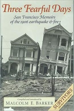 Three Fearful Days: San Francisco Memoirs of the 1906 Earthquake and Fire