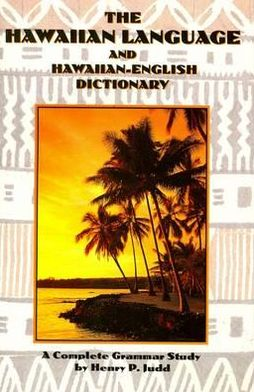 Hawaiian Language and Hawaiian English Dictionary: A Complete Grammar Study