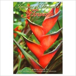 Images of Hawaii's Flowers: A Pictorial Guide to the Aloha State's Flowering Plants