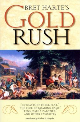 Bret Harte's Gold Rush: Outcasts of Poker Flat, the Luck of Roaring Camp, Tennessee's Partner, and Other Favorites