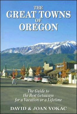 Great Towns of Oregon: The Guide to the Best Getaways for a Vacation or Lifetime