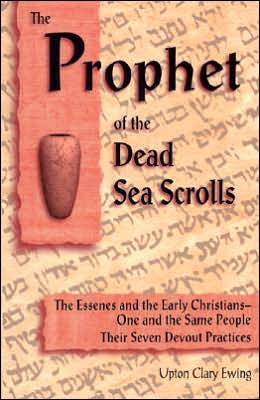The Prophet of the Dead Sea Scrolls: The Essenes and the Early Christians-One and the Same Holy People. Their Seven Devout Practices