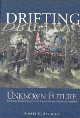 Drifting to an Unknown Future: The Civil War Letters of James E. Northup and Samuel W. Northup