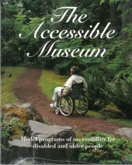 The Accessible Museum: Model Programs of Accesibility for Disabled and Older People