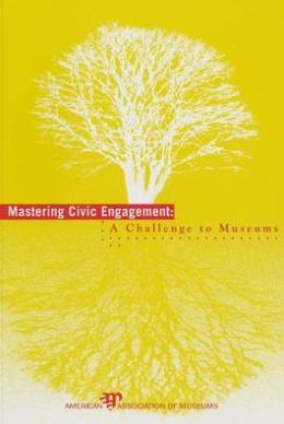 Mastering Civic Engagement: A Challenge to Museums