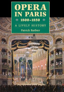 Opera in Paris, 1800-1850: A Lively History