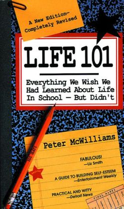Life 101: Everything We Wish We Had Learned about Life in School, But Didn't