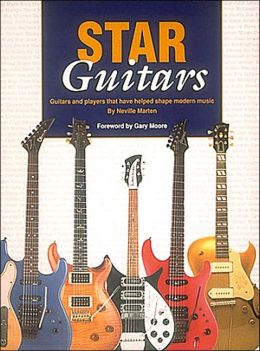 Star Guitars: Guitars and Players That Have Helped Shape Modern Music