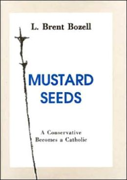 Mustard Seeds: A Conservative Becomes A Catholic