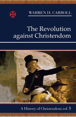 The Revolution Against Christendom: A History of Christendom