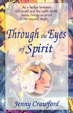 Through the Eyes of Spirit: As a Bridge Between This World and the Spirit World, Jenny Brings Us Proof of Life Beyond Death
