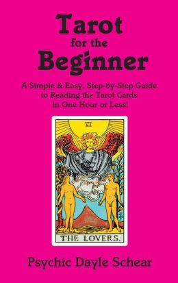 Tarot for the Beginner: A Simple and Easy Step-by-Step Guide to Reading the Tarot Cards in One Hour or Less