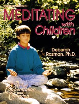 Meditating with Children: The Art of Concentration and Centering - A Workbook on New Educational Methods Using Meditation