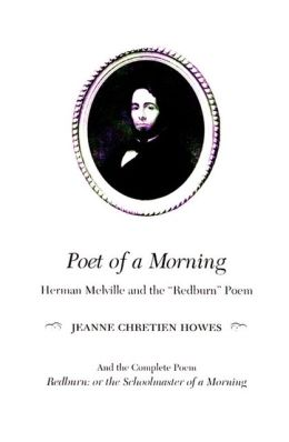 Poet of a Morning: Herman Melville and the Redburn Poem, and the complete poem, Redburn: Schoolmaster of a Morning