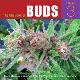 Big Book of Buds, Volume 3: More Marijuana Varieties from the World's Great Seed Breeders