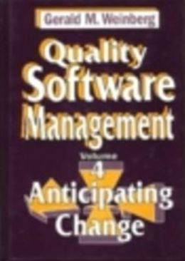 Quality Software Management, Vol. 4: Anticipating Change