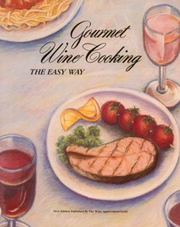 Gourmet Wine Cooking: The Easy Way