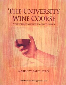 University Wine Course: A Wine Appreciation Text and Self Tutorial