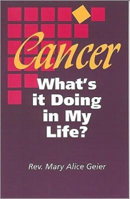Cancer: What's it Doing in My Life?: A Personal Journal of the First Two Years of Chemotherapy in the Career of a Cancer Patient