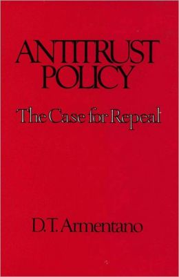 Antitrust Policy: The Case for Repeal