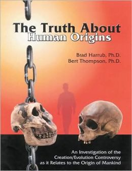 The Truth about Human Origins: An Investigation of the Creation/Evolution Controversy as It Relates to the Origin of Mankind