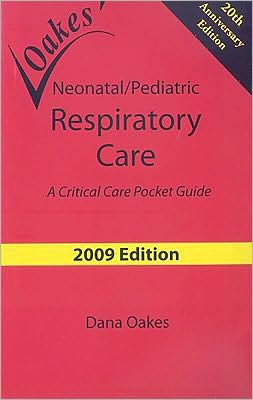 Oakes' Neonatal/Pediatric Respiratory Care 2009 : A Critical Care Pocket Guide