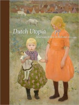 Dutch Utopia: American Artists in Holland, 1880-1914