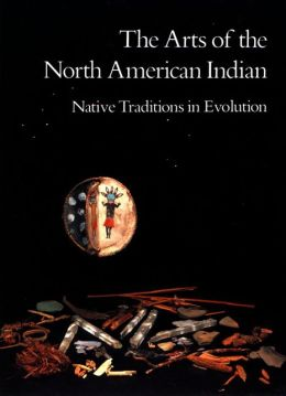 The Arts of the North American Indian: Native Traditions in Evolution