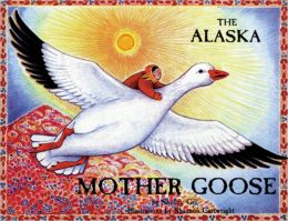 Alaska Mother Goose and Other North Country Nursery Rhymes
