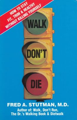 Walk Don't Die: How to Stay Fit,Trim and Healthy without Killing Yourself