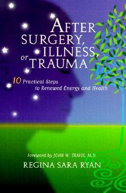 After Surgery, Illness, or Trauma: 10Practical Steps to Renewed Energy and Health