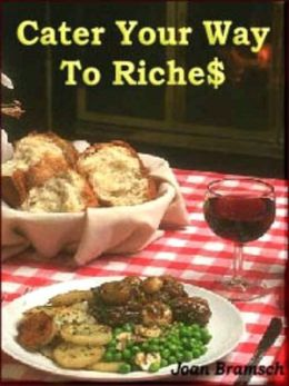 Cater Your Way To Riche$--2nd edition