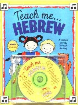 Teach Me... Hebrew W/CD: A Musical Journey Through the Day