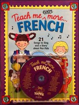 Teach Me Even More... French W/CD: 21 Songs to Sing and a Story about Pen Pals