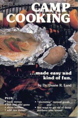 Camp Cooking: Made Easy and Kind Of Fun.