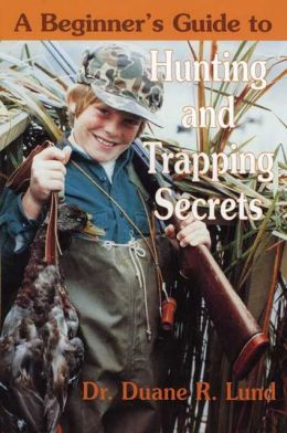 Beginner's Guide to Hunting and Trapping Secrets