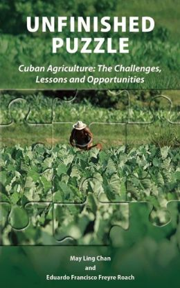 UNFINISHED PUZZLE: Cuban Agriculture: The Challenges, Lessons & Opportunities