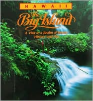 Hawaii the Big Island: A Visit to a Realm of Beauty, History and Fire