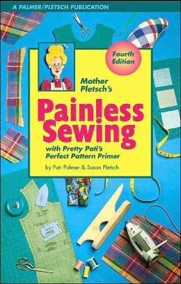 Mother Pletsch's Painless Sewing: With Pretty Pati's Perfect Pattern Primer