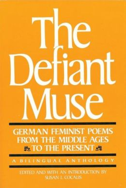 The Defiant Muse: German Feminist Poems from the Middl: A Bilingual Anthology