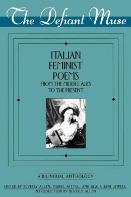 The Defiant Muse: Italian Feminist Poems from the Midd: A Bilingual Anthology