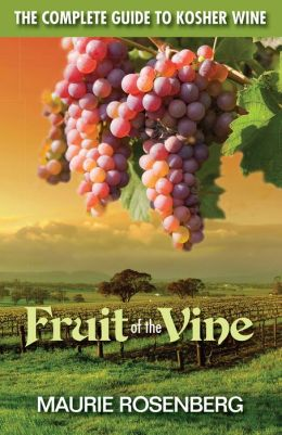 Fruit of the Vine: The Complete Guide to Kosher Wine