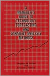 Manager's Guide to Technology Forecasting and Strategy Analysis Methods