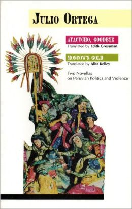 Ayacucho, Goodbye and Moscow's Gold: Two Novellas on Peruvian Politics and Violence