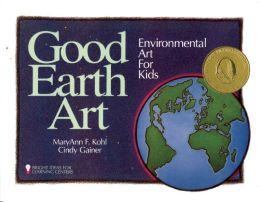 Good Earth Art: Environmental Art for Kids (Bright Ideas for Learning)