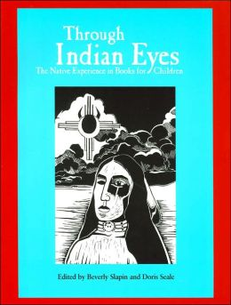 Through Indian Eyes: The Native Experience in Books for Children (Contemporary American Indian Issues Series #7)